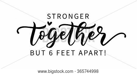 Stronger Together But Six Feet Apart. Coronavirus Concept. Social Distancing. Moivation Quote. Stay