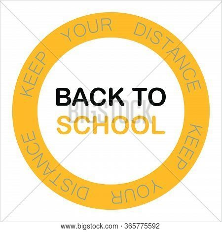 Back To School, Keep Your Distance, Covid Safe Yellow Round Vector Illustration Sign For Post Covid-