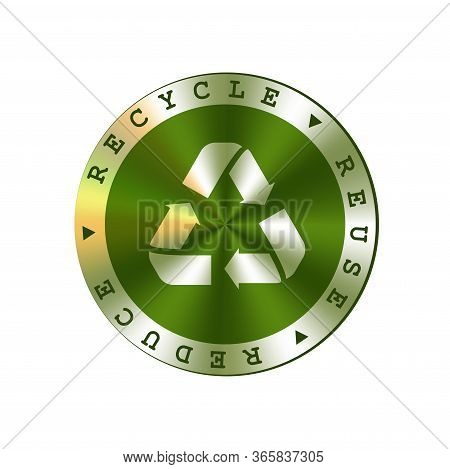 Recycle, Reuse, Reduce Vector Round Green Metal Badge. Arrows Recycle Sign, Badge.
