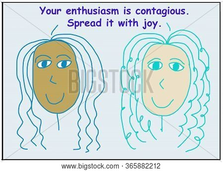 Color Cartoon Of Two Smiling And Ethnically Diverse Women Who Are Saying Your Enthusiasm Is Contagio
