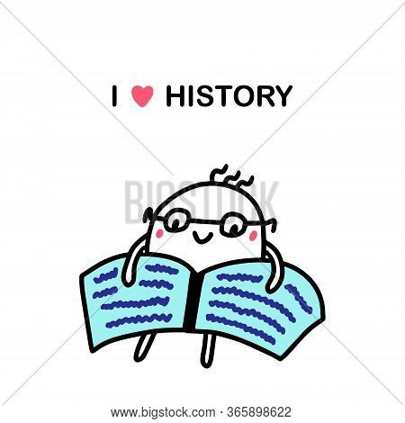 I Love History Hand Drawn Vector Illustration In Cartoon Comic Style Man Interested With Book