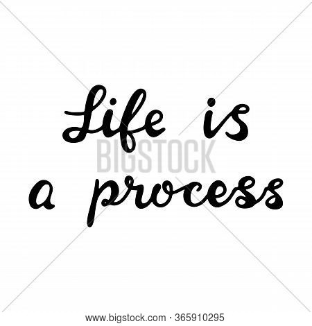 Life Is A Process. Handwritten Philosophical Phrase. Isolated On White Background. Vector Stock Illu