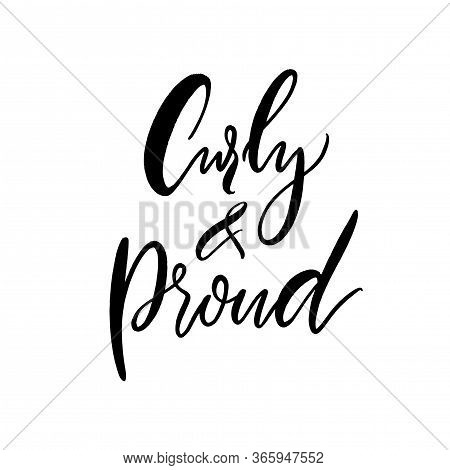 Curly And Proud. Hair Quote, Positive Slogan Of Girl With Natural Curls. T-shirt Print, Black Vector