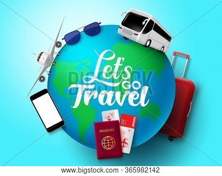 Let's Go Travel Vector Concept Design. Let's Go Travel Text In Globe With Transportation And Tour El