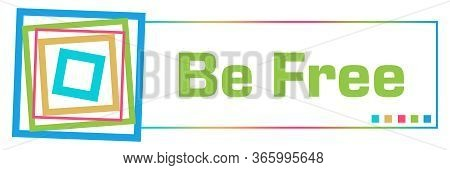 Be Free Text Written Over Colorful Background.