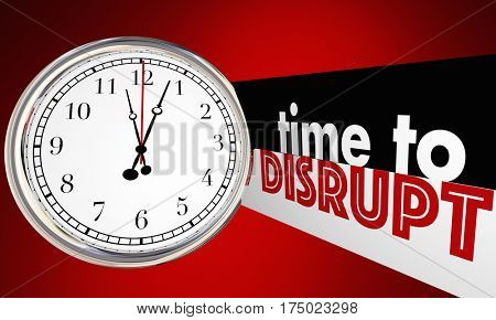 Time to Disrupt Change Evolve Shake Things Up Clock 3d Illustration