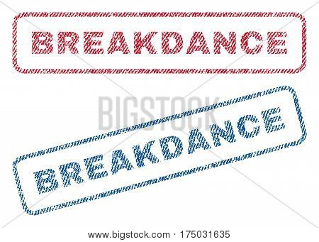 Breakdance text textile seal stamp watermarks. Blue red fabric vectorized texture. Vector tag inside rounded rectangular banner. Rubber sticker with fiber textile structure.