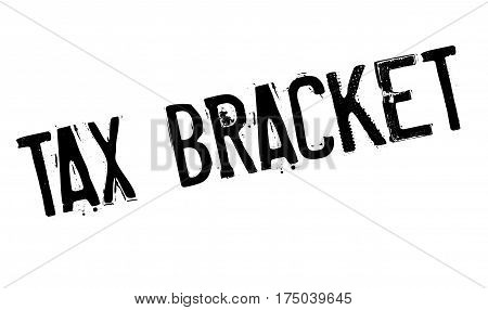 Tax Bracket rubber stamp. Grunge design with dust scratches. Effects can be easily removed for a clean, crisp look. Color is easily changed.