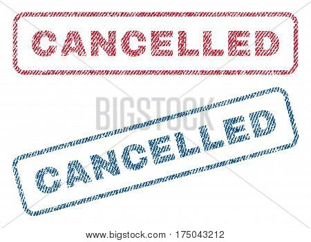Cancelled text textile seal stamp watermarks. Blue red fabric vectorized texture. Vector caption inside rounded rectangular shape. Rubber sticker with fiber textile structure.