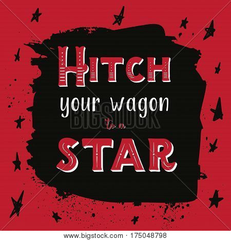 Hitch your wagon to a star quote inspiration, vintage design on dark stain background with stars.