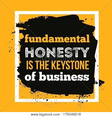 Honesty is the keystone of business. Typography Motivation Quote. On Grunge Distressed Background can be used as poster, t-shirt design