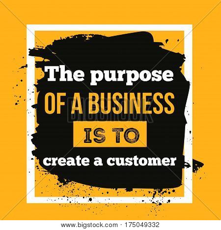 Motivational quote The purpose of business is to create and keep a customer typography poster.