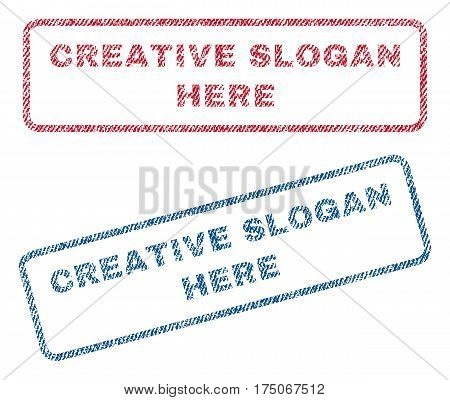 Creative Slogan Here text textile seal stamp watermarks. Blue red fabric vectorized texture. Vector tag inside rounded rectangular banner. Rubber sticker with fiber textile structure.