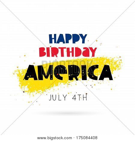 Happy Birthday America. 4th of July. Lettering and calligraphy. Vector illustration on white background with a smear of yellow ink. Great holiday gift card.