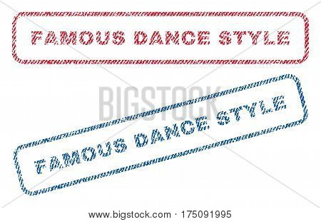 Famous Dance Style text textile seal stamp watermarks. Blue, red fabric vectorized texture. Vector caption inside rounded rectangular shape. Rubber emblem with fiber textile structure.
