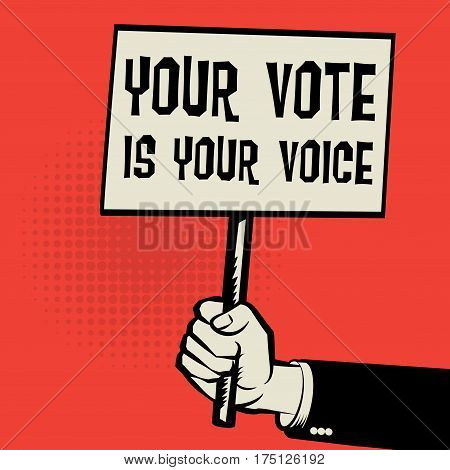Poster in hand business concept with text Your Vote is Your Voice vector illustration poster