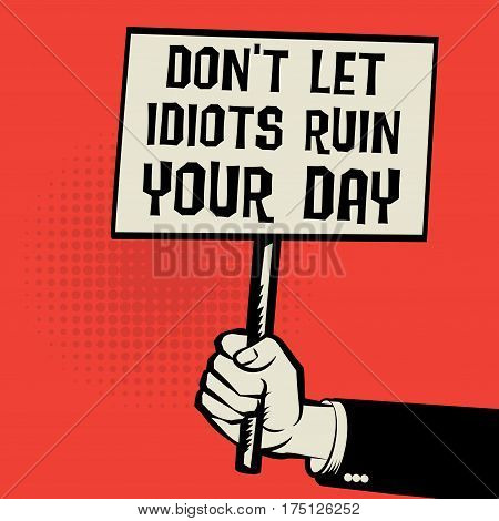 Poster in hand business concept with text Don't Let Idiots Ruin Your Day vector illustration