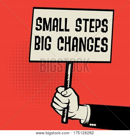 Poster in hand business concept with text Small Steps Big Changes vector illustration