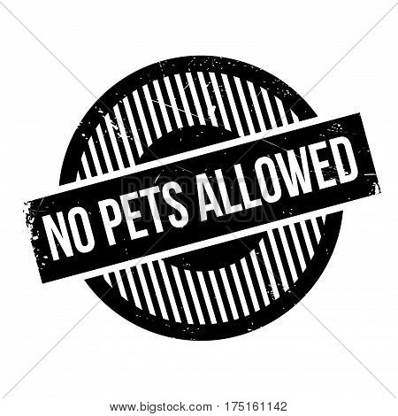 No Pets Allowed rubber stamp. Grunge design with dust scratches. Effects can be easily removed for a clean, crisp look. Color is easily changed.