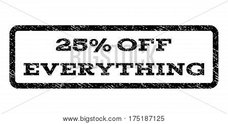 25 Percent Off Everything watermark stamp. Text tag inside rounded rectangle with grunge design style. Rubber seal stamp with scratched texture. Vector black ink imprint on a white background.