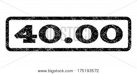 40.00 watermark stamp. Text caption inside rounded rectangle with grunge design style. Rubber seal stamp with dirty texture. Vector black ink imprint on a white background.
