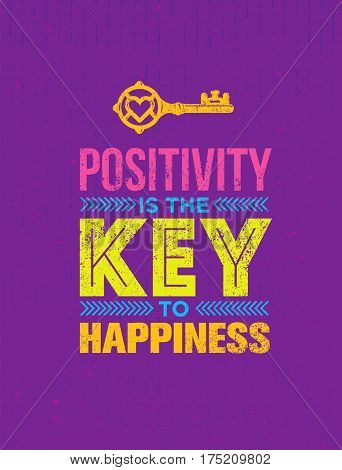 Positivity Is The Key To Happiness. Cute Motivation Quote. Vector Outstanding Typography Poster Concept on Distressed Background