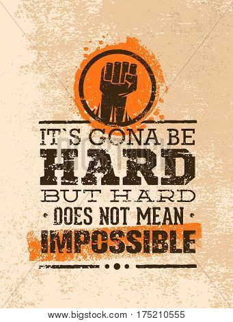It Is Going To Be Hard, But Hard Does Not Mean Impossible. Creative Grunge Motivation Quote. Typography Vector Concept