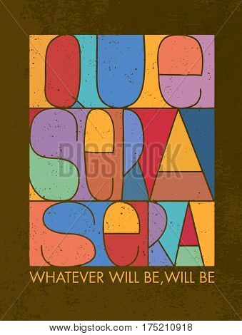 Que Sera Sera. Whatever Will Be, Will Be. Motivation Quote. Creative Vector Typography Poster Concept.