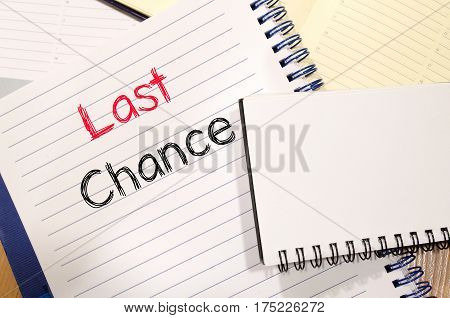 Last chance text concept write on notebook