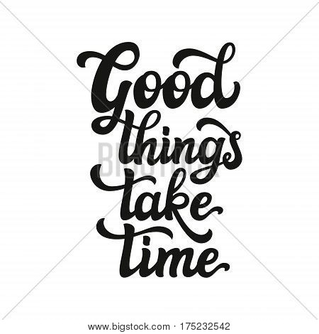 Good Things Take Time.lettering