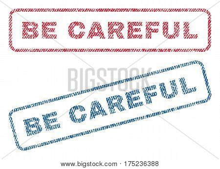 Be Careful text textile seal stamp watermarks. Blue, red fabric vectorized texture. Vector caption inside rounded rectangular shape. Rubber sign with fiber textile structure.
