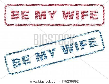 Be My Wife text textile seal stamp watermarks. Blue, red fabric vectorized texture. Vector tag inside rounded rectangular banner. Rubber sign with fiber textile structure.