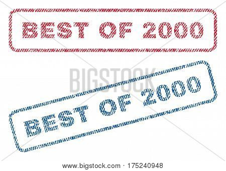 Best Of 2000 text textile seal stamp watermarks. Blue, red fabric vectorized texture. Vector tag inside rounded rectangular banner. Rubber sign with fiber textile structure.