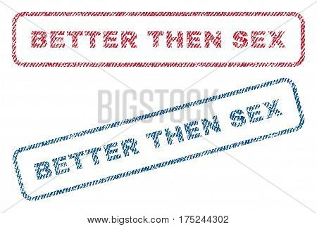 Better Then Sex text textile seal stamp watermarks. Blue, red fabric vectorized texture. Vector caption inside rounded rectangular shape. Rubber sticker with fiber textile structure.