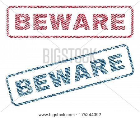 Beware text textile seal stamp watermarks. Blue, red fabric vectorized texture. Vector tag inside rounded rectangular banner. Rubber sign with fiber textile structure.