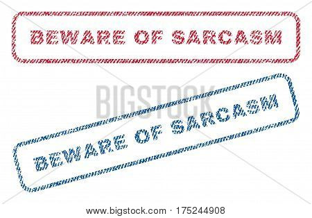 Beware Of Sarcasm text textile seal stamp watermarks. Blue, red fabric vectorized texture. Vector caption inside rounded rectangular shape. Rubber sign with fiber textile structure.