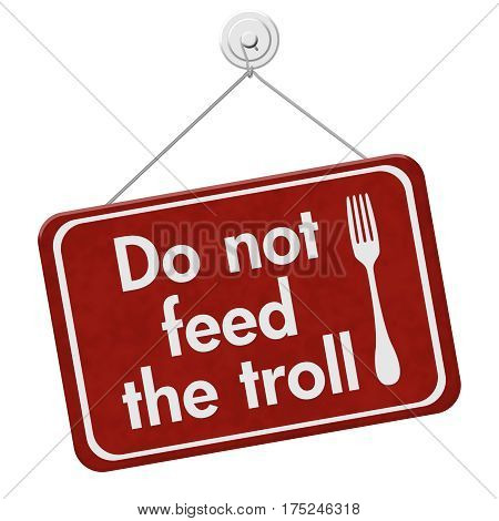 Troll feeding sign A red hanging sign with text Do not feed the troll and fork icon isolated over white 3D Illustration