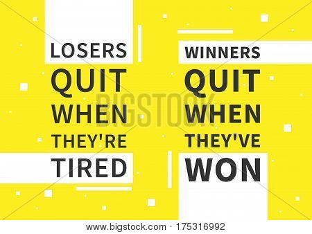 Losers quit when they're tired. Winners quit when they've won. Motivation quote. Positive inspirational affirmation for poster banner. Creative vector typography concept design illustration.
