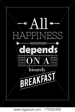 Typographic food quotes for the menu. All happiness depends on a leisurely breakfast.