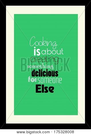 Typography food quotes for the menu. Inspirational quote: Cooking is about creating something delicious for someone else.