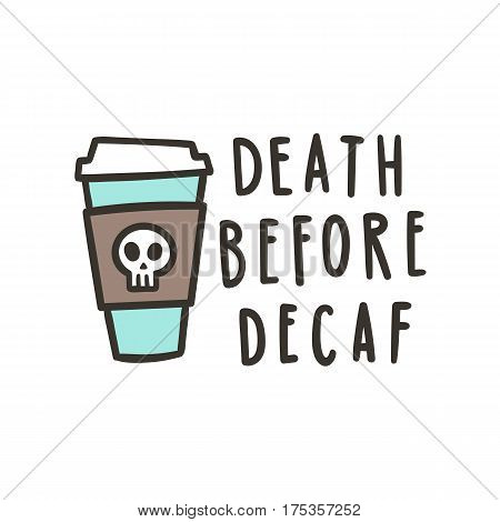 Death before decaf. Cute cartoon hand drawn illustration