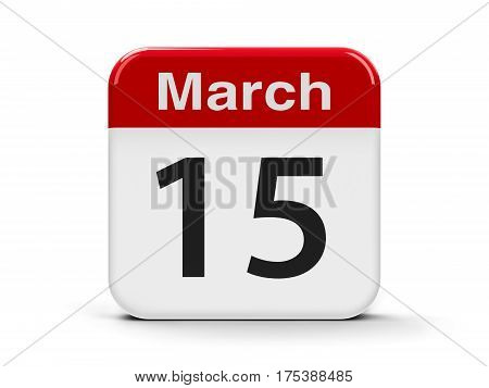 Calendar web button - The Fifteenth of March - World Consumer Rights Day and International Day of Action for the Seals three-dimensional rendering 3D illustration