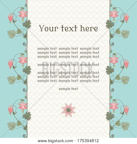 Vector card. Vintage pattern in modern style. Aquilegia plants contain flowers buds and leaves. Pink and green. Place for your text. Perfect for invitations announcement or greetings.