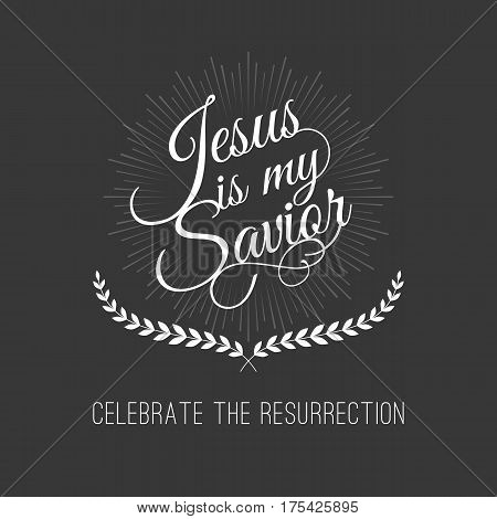 hand lettering calligraphic for celebrate the resurrection, Jesus is my savior