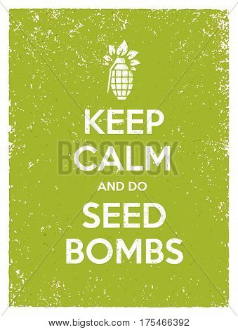 Keep Calm And Do Seed Bombs. City Gardening Activity Vector Eco Poster Concept