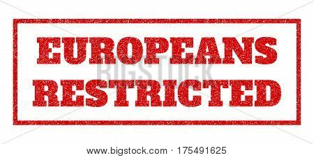 Red rubber seal stamp with Europeans Restricted text. Vector message inside rectangular frame. Grunge design and dust texture for watermark labels. Scratched sticker.