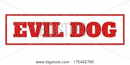 Red rubber seal stamp with Evil Dog text. Vector message inside rectangular banner. Grunge design and unclean texture for watermark labels. Scratched sign.