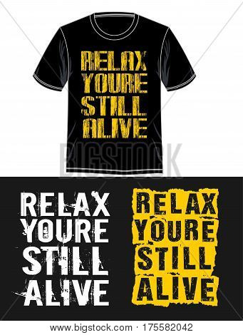 relax you're still alive in t-shirt print, vector