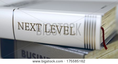 Next Level - Business Book Title. Book in the Pile with the Title on the Spine Next Level. Next Level - Book Title. Blurred Image with Selective focus. 3D Rendering.