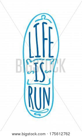 Life is run text on sport shoe sole. Running marathon logotype on sole in blue colors. Running useful for health and keeps fit. Sport lifestyle vector illustration logo fitness training athlete symbol poster